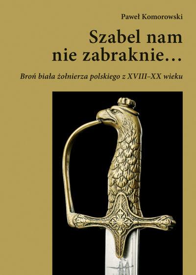 Szabel nam nie zabraknie… Broń biała żołnierza polskiego z XVIII