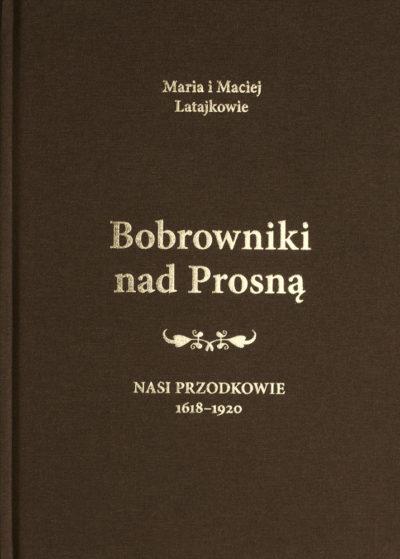 Bobrowniki nad Prosną. Nasi przodkowie 1618-1920